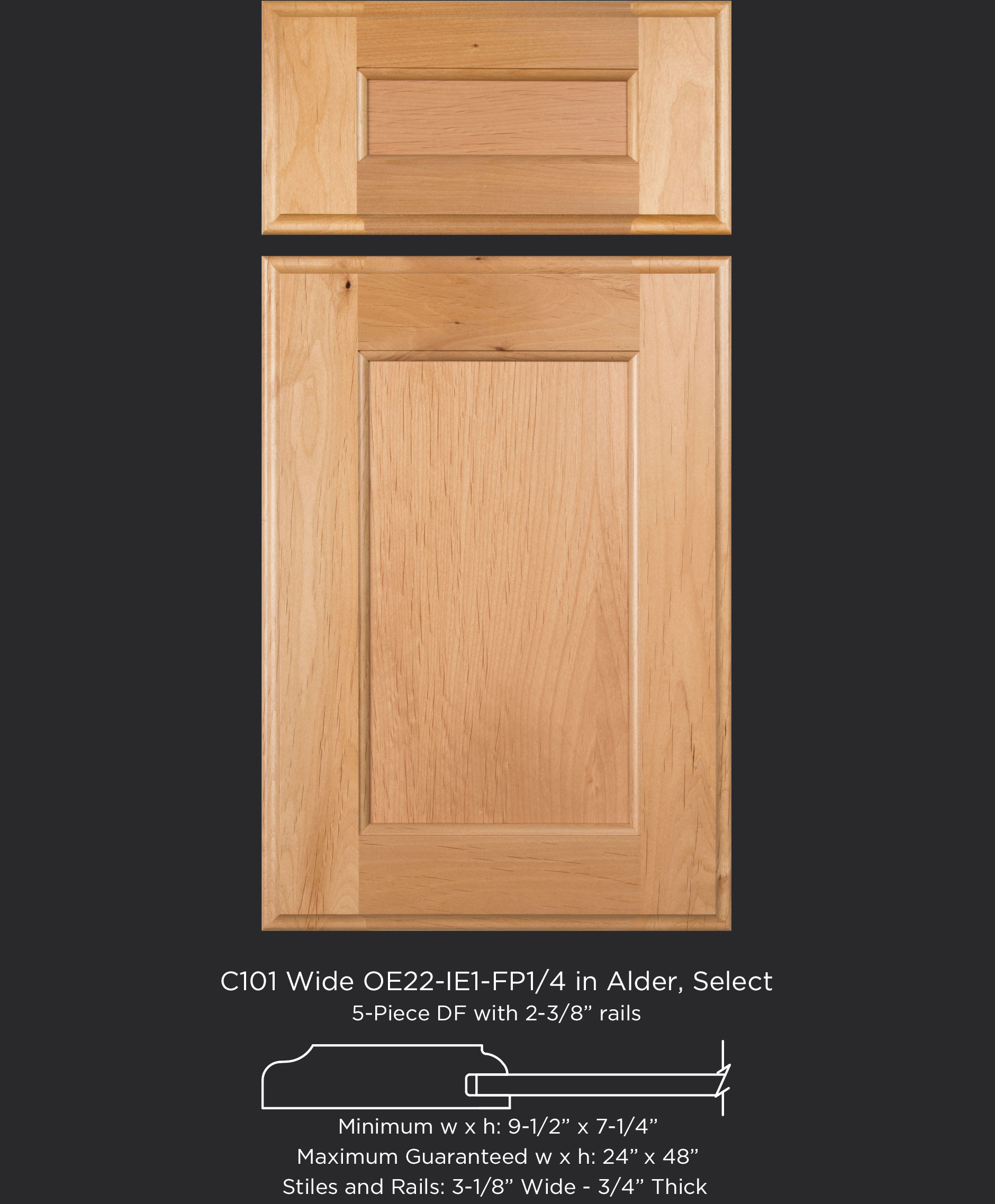 Cope and Stick Cabinet Door C101 Wide OE22-IE1-FP1/4 Alder, Select and 5-piece drawer front